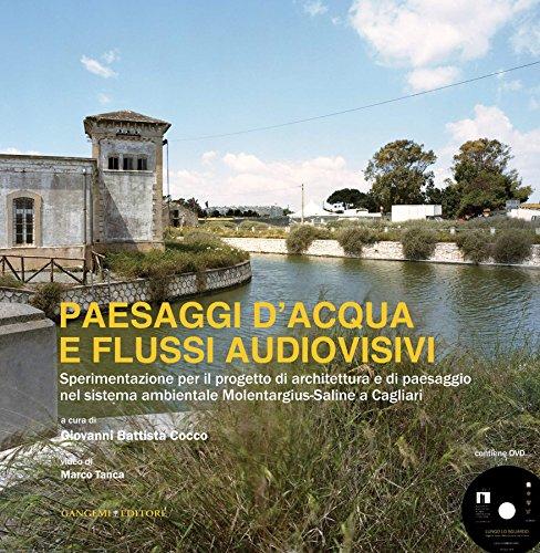 Paesaggi dacqua e flussi audiovisivi: Sperimentazione per il progetto di architettura e di paesaggio nel sistema ambientale Molentargius-Saline a Cagliari (Italian Edition)