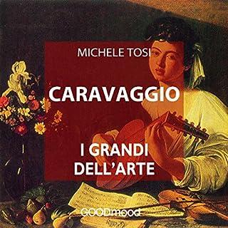 Caravaggio     I grandi dell'arte              Di:                                                                                                                                 Michele Tosi                               Letto da:                                                                                                                                 Alessandra Eleonora,                                                                                        Marcello Pozza                      Durata:  40 min     34 recensioni     Totali 4,3