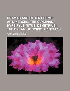 Dramas and Other Poems (Volume 1); Artaxerxes. the Olympiad. Hypsipyle. Titus. Demetrius. the Dream of Scipio. Cantatas