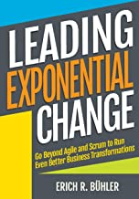 Leading Exponential Change: Go beyond Agile and Scrum to run even better business transformations