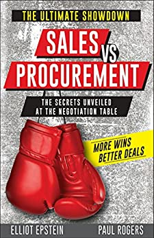 SALES vs PROCUREMENT: The Secrets Unveiled at the Negotiation Table by [Elliot Epstein, Paul Rogers]