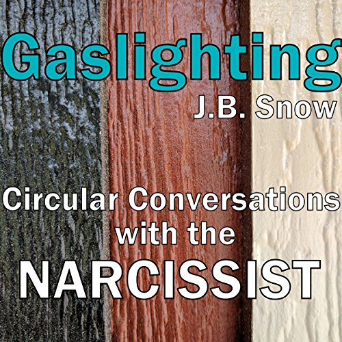 Gaslighting     Circular Conversations with the Narcissist              By:                                                                                                                                 J. B. Snow                               Narrated by:                                                                                                                                 Sorrel Brigman                      Length: 35 mins     Not rated yet     Overall 0.0