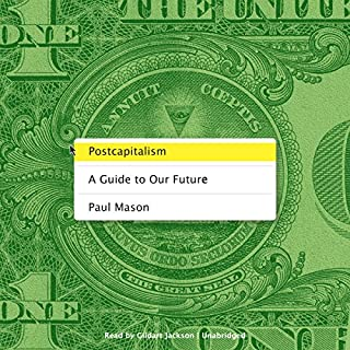 Postcapitalism     A Guide to Our Future              Written by:                                                                                                                                 Paul Mason                               Narrated by:                                                                                                                                 Gildart Jackson                      Length: 13 hrs and 42 mins     Not rated yet     Overall 0.0