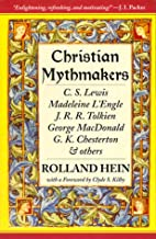 Christian Mythmakers: C. S. Lewis, Madeleine L'Engle, J. R. R. Tolkien, George Macdonald, G. K. Chesterton, Charles Williams, John Bunyan, Walter Wangerin, Robert Siegel, a