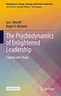 The Psychodynamics of Enlightened Leadership: Coping with Chaos (Management, Change, Strategy and Positive Leadership) (En...