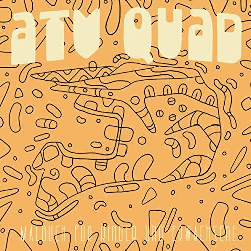 ATV Quad Malbuch für Kinder und Erwachsene: Ein lustiges Dirty Quad Malbuch für Kinder und Erwachsene / Quads Malvorlagen Mit Mustern, Mandala, Quad ... und Stressabbau/ quad coloring book