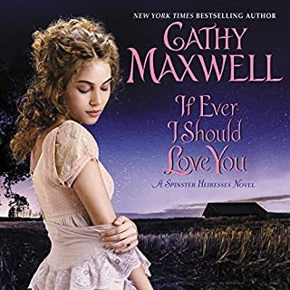 If Ever I Should Love You     A Spinster Heiresses Novel              By:                                                                                                                                 Cathy Maxwell                               Narrated by:                                                                                                                                 Mary Jane Wells                      Length: 7 hrs and 41 mins     54 ratings     Overall 4.2