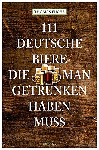 111 Deutsche Biere, die man getrunken haben muss (111 Orte ...)