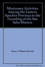 Missionary Activities Among the Eastern Apaches Previous to the Founding of the San Saba Mission