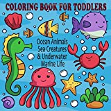 Coloring Book for Toddlers : Ocean Animals, Sea Creatures & Underwater Marine Life: 25 Cute Seahorses, Stingray, Crabs, Jellyfish & Other Natural Sea ... for Boys & Girls (Underwater Coloring Books)