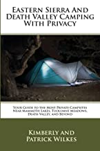 Eastern Sierra and Death Valley Camping With Privacy: Your Guide To The Most Private Campsites Near Mammoth Lakes, Tuolumne Meadows, Death Valley, and Beyond PDF