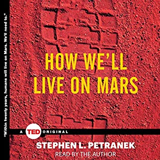 How We'll Live on Mars                   By:                                                                                                                                 Stephen Petranek                               Narrated by:                                                                                                                                 Stephen Petranek                      Length: 2 hrs and 13 mins     210 ratings     Overall 4.5