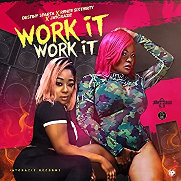Work It, Work It (feat. Destiny Sparta & Renee Sixthirty)