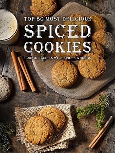Spiced Cookies: A Cookie Cookbook with the Top 50 Most Delicious Spiced Cookie Recipes [Cookies with Spices, Herbs & More] (Recipe Top 50s 122) (English Edition)