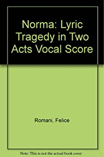 Norma: Lyric Tragedy in Two Acts Vocal Score