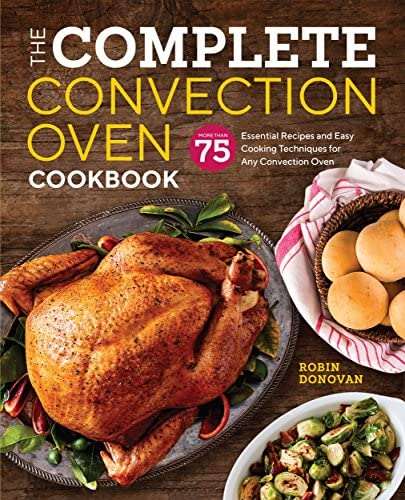 The Complete Convection Oven Cookbook 75 Essential Recipes and Easy Cooking Techniques for Any product image