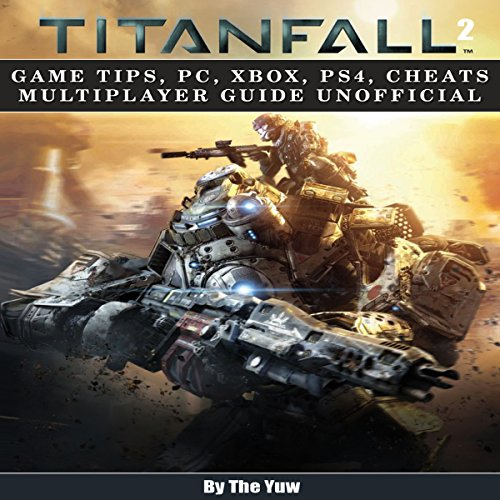 Titanfall 2: Game Tips, PC, Xbox, PS4, Cheats Multiplayer Guide Unofficial audiobook cover art