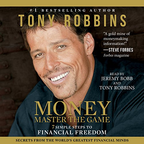 MONEY Master the Game     7 Simple Steps to Financial Freedom              By:                                                                                                                                 Tony Robbins                               Narrated by:                                                                                                                                 Tony Robbins,                                                                                        Jeremy Bobb                      Length: 21 hrs and 3 mins     10,392 ratings     Overall 4.6