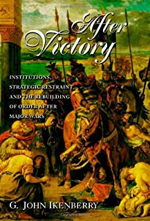 After Victory: Institutions, Strategic Restraint, and the Rebuilding of Order After Major Wars