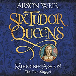 Six Tudor Queens: Katherine of Aragon, the True Queen                   By:                                                                                                                                 Alison Weir                               Narrated by:                                                                                                                                 Maggie Mash                      Length: 27 hrs and 43 mins     200 ratings     Overall 4.5