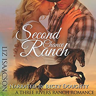 Second Chance Ranch: An Inspirational Western Romance     Three Rivers Ranch Romance, Book 1              By:                                                                                                                                 Liz Isaacson                               Narrated by:                                                                                                                                 Becky Doughty                      Length: 6 hrs and 50 mins     64 ratings     Overall 4.5