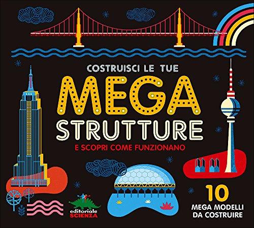 Costruisci le tue mega strutture e scopri come funzionano. Con modellini da montare