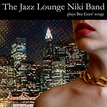 The Jazz Lounge Niki Band Plays Bee Gees Songs