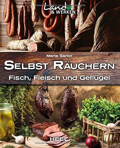 Land & Werken: Selbst räuchern: Fleisch, Fisch und Geflügel