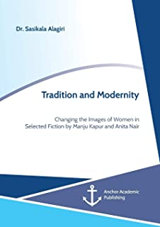 Tradition and Modernity. Changing the Images of Women in Selected Fiction by Manju Kapur and Anita Nair