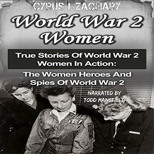 World War 2 Women: True Stories of World War 2 Women in Action audiobook cover art