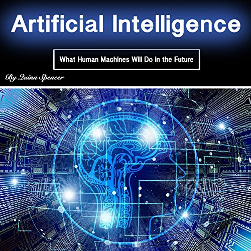 Artificial Intelligence: What Human Machines Will Do in the Future audiobook cover art