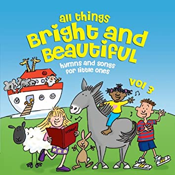 All Things Bright & Beautiful … Hymns & Songs for Little Ones - 3