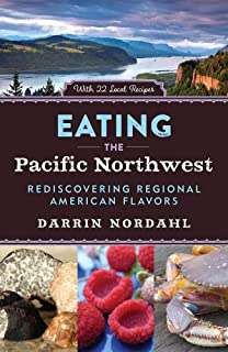 Eating the Pacific Northwest: Rediscovering Regional American Flavors