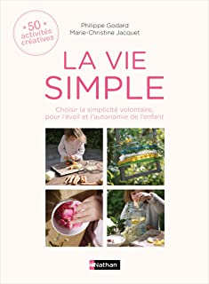 La vie simple - 50 activités créatives Choisir la simplicité volontaire pour l'éveil et l'autonomie