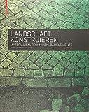Landschaft konstruieren: Materialien, Techniken, Bauelemente - Astrid Zimmermann