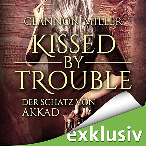 Kissed by Trouble: Der Schatz von Akkad (Troubleshooter 1) audiobook cover art