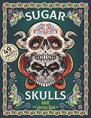 Sugar Skulls Adult Coloring Book: Dia De Los Muertos Coloring Book | Sugar Skulls Adult Relaxation Coloring Book