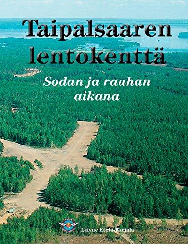 Taipalsaaren lentokenttä: Sodan ja rauhan aikana (Laivue Etelä-Karjalan julkaisuja Book 1) (Finnish Edition)