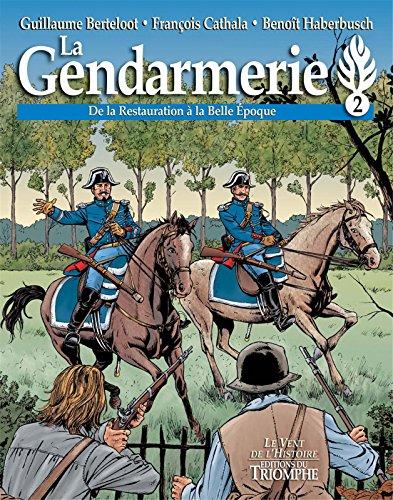 La gendarmerie : Tome 2 : de la Restauration à la Belle Epoque