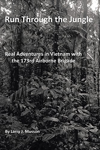 Run Through the Jungle: Real Adventures in Vietnam with the 173Rd Airborne Brigade