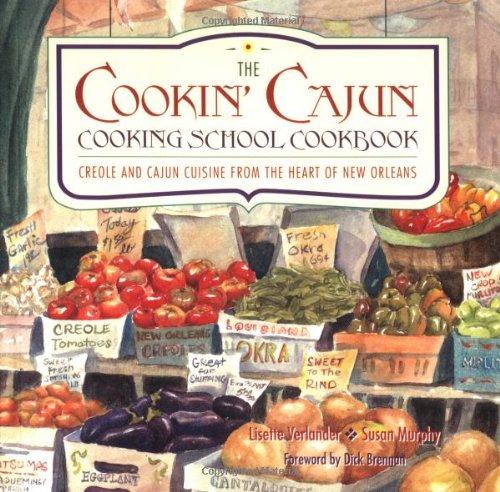 Cookin' Cajun Cooking School Cookbook - Creole and Cajun Cuisine from the Heart of New Orleans