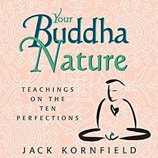 Your Buddha Nature     Teachings on the Ten Perfections              Autor:                                                                                                                                 Jack Kornfield                               Sprecher:                                                                                                                                 Jack Kornfield                      Spieldauer: 9 Std. und 10 Min.     4 Bewertungen     Gesamt 5,0