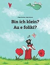 Bin ich klein? Au e foliki?: Zweisprachiges Bilderbuch Deutsch-Tuvaluisch (zweisprachig/bilingual)
