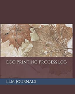 Eco Printing Process Log: A lined log book good for keeping track of materials and processes used in creating eco prints (8.5 x 11, 100 pages)