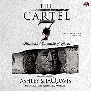 Illuminati: Roundtable of Bosses     The Cartel, Book 7              Written by:                                                                                                                                 Buck 50 Productions - producer,                                                                                        Ashley & JaQuavis                               Narrated by:                                                                                                                                 L. Steven Taylor                      Length: 6 hrs and 55 mins     1 rating     Overall 5.0