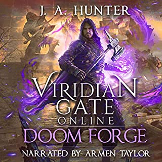 Viridian Gate Online: Doom Forge     The Viridian Gate Archives, Book 6              Written by:                                                                                                                                 James Hunter                               Narrated by:                                                                                                                                 Armen Taylor                      Length: 14 hrs and 8 mins     1 rating     Overall 5.0