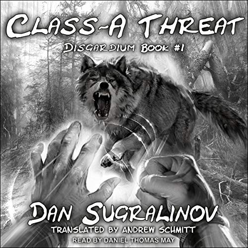Class-A Threat     Disgardium, Book 1              By:                                                                                                                                 Dan Sugralinov,                                                                                        Andrew Schmitt - translator                               Narrated by:                                                                                                                                 Daniel Thomas May                      Length: 10 hrs and 12 mins     6 ratings     Overall 4.8