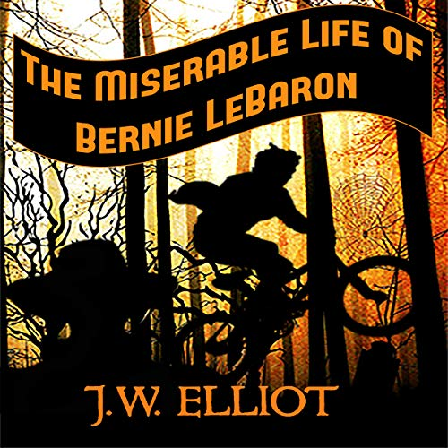 The Miserable Life of Bernie LeBaron audiobook cover art