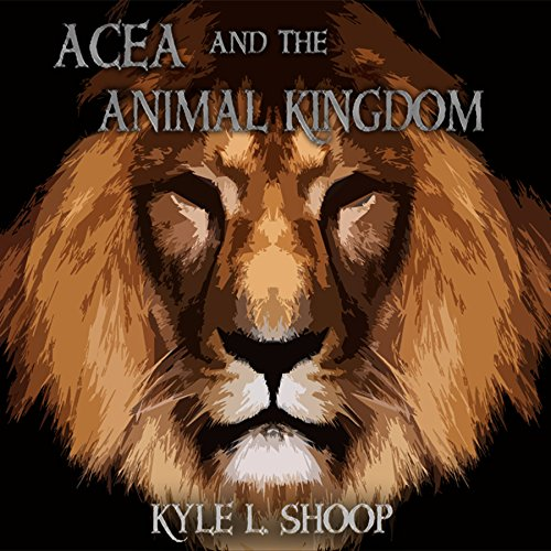 Acea and the Animal Kingdom audiobook cover art