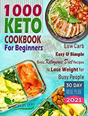 1000 Keto Cookbook For Beginners: Low Carb, Easy & Simple, Basic Ketogenic Diet Recipes to Lose Weight for Busy People